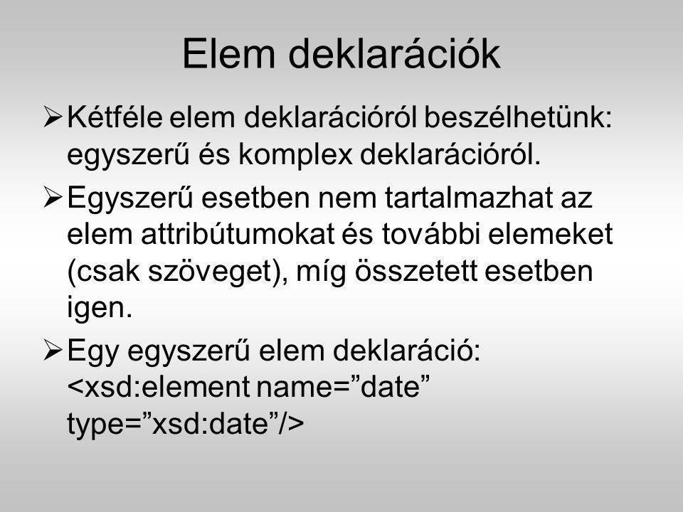 Elem deklarációk Kétféle elem deklarációról beszélhetünk: egyszerű és komplex deklarációról.