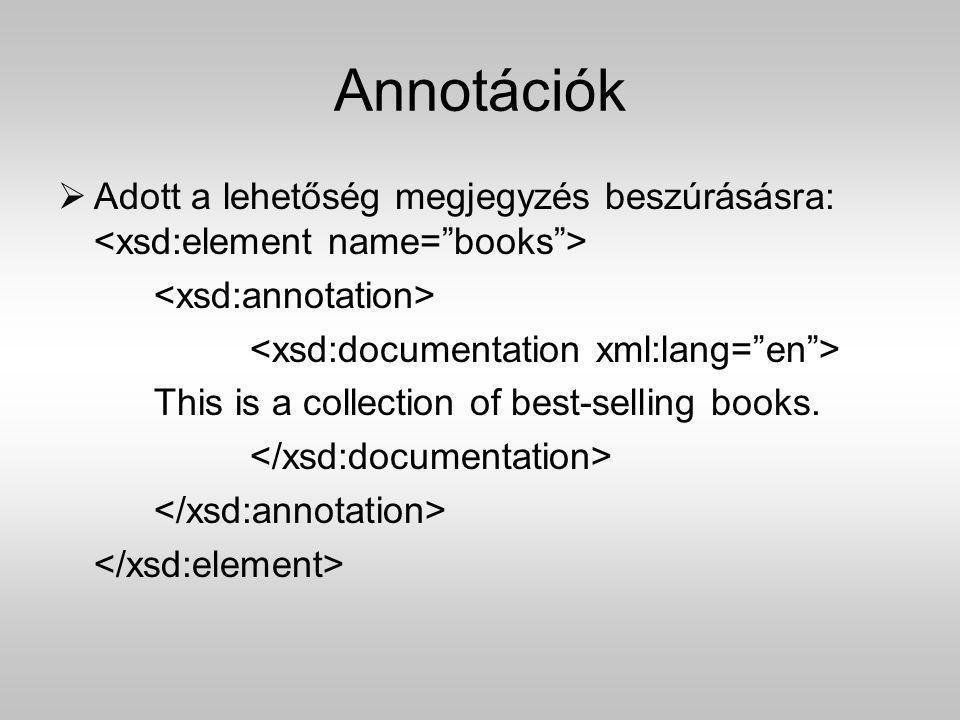 Annotációk Adott a lehetőség megjegyzés beszúrásásra: <xsd:element name= books > <xsd:annotation> <xsd:documentation xml:lang= en >