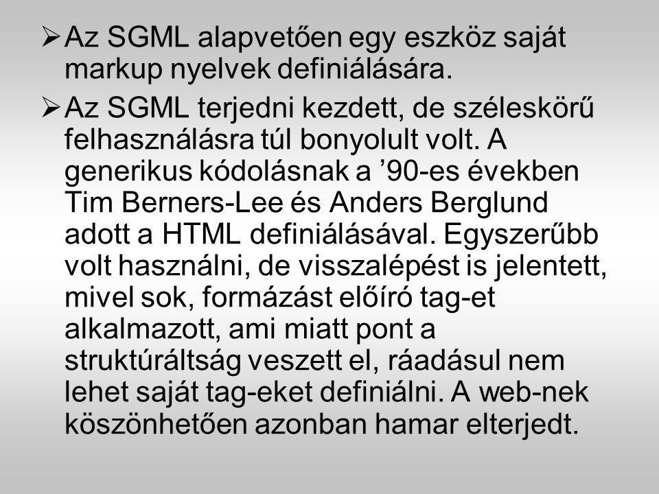 Az SGML alapvetően egy eszköz saját markup nyelvek definiálására.