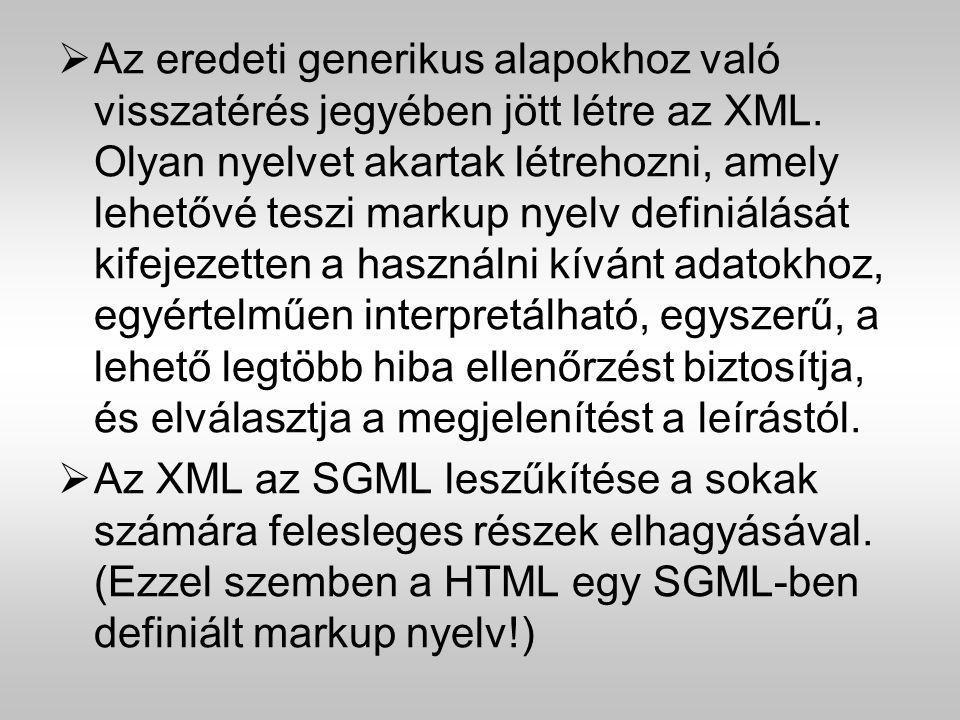 Az eredeti generikus alapokhoz való visszatérés jegyében jött létre az XML. Olyan nyelvet akartak létrehozni, amely lehetővé teszi markup nyelv definiálását kifejezetten a használni kívánt adatokhoz, egyértelműen interpretálható, egyszerű, a lehető legtöbb hiba ellenőrzést biztosítja, és elválasztja a megjelenítést a leírástól.