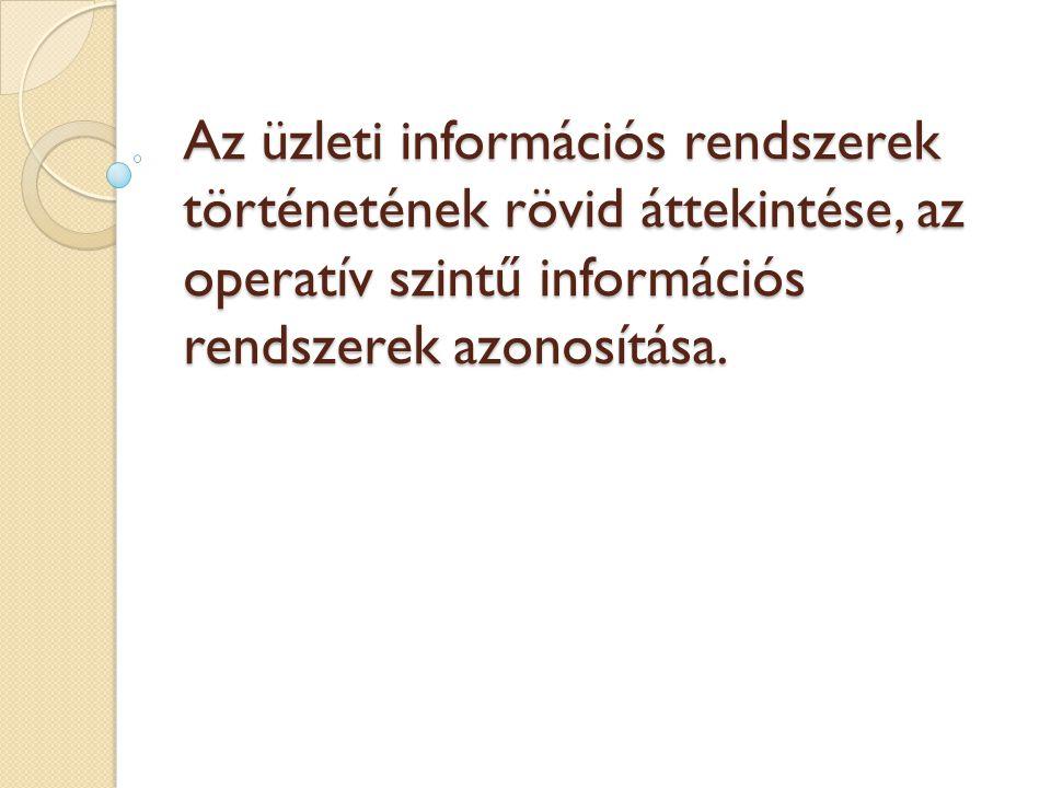 Az üzleti információs rendszerek történetének rövid áttekintése, az operatív szintű információs rendszerek azonosítása.