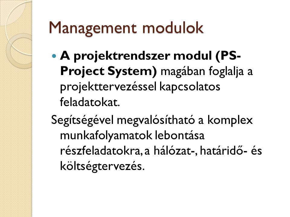 Management modulok A projektrendszer modul (PS- Project System) magában foglalja a projekttervezéssel kapcsolatos feladatokat.