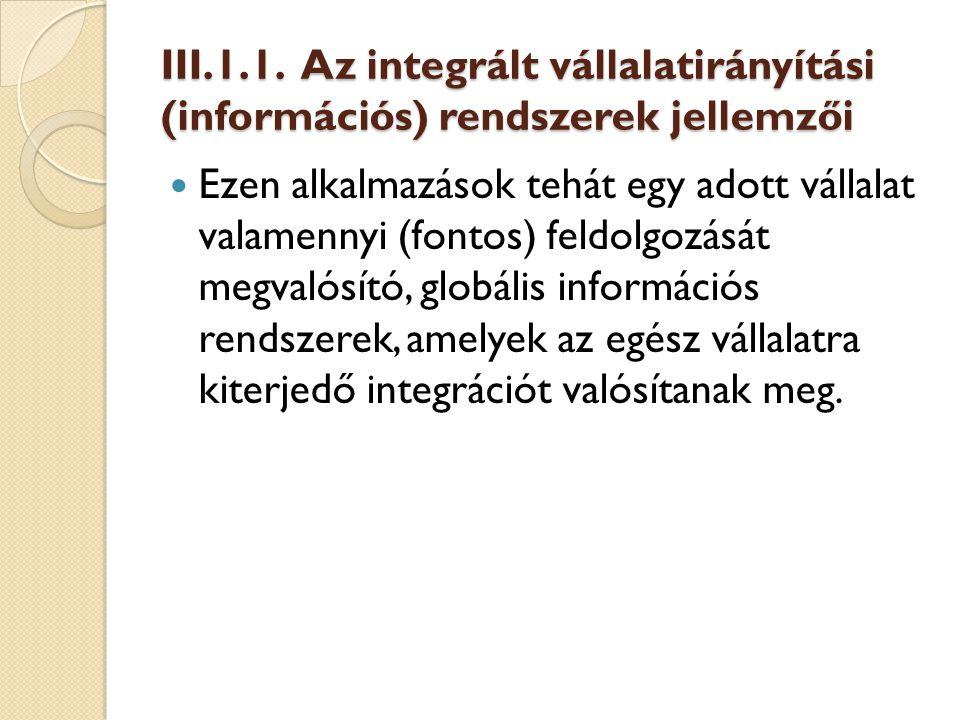 III.1.1. Az integrált vállalatirányítási (információs) rendszerek jellemzői