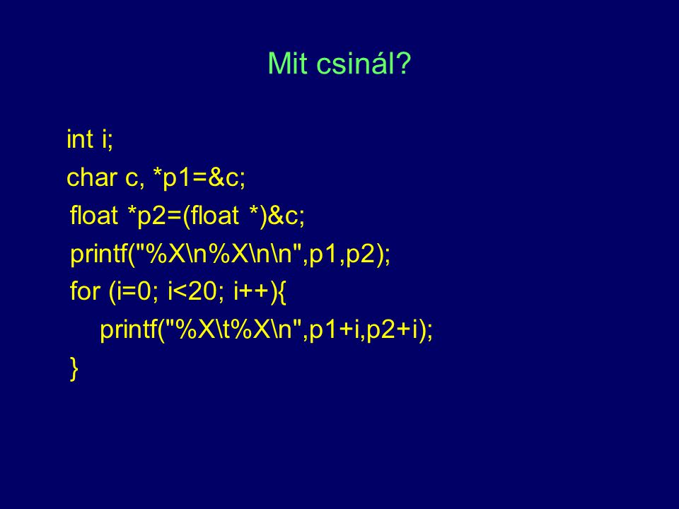 Mit csinál int i; char c, *p1=&c; float *p2=(float *)&c;