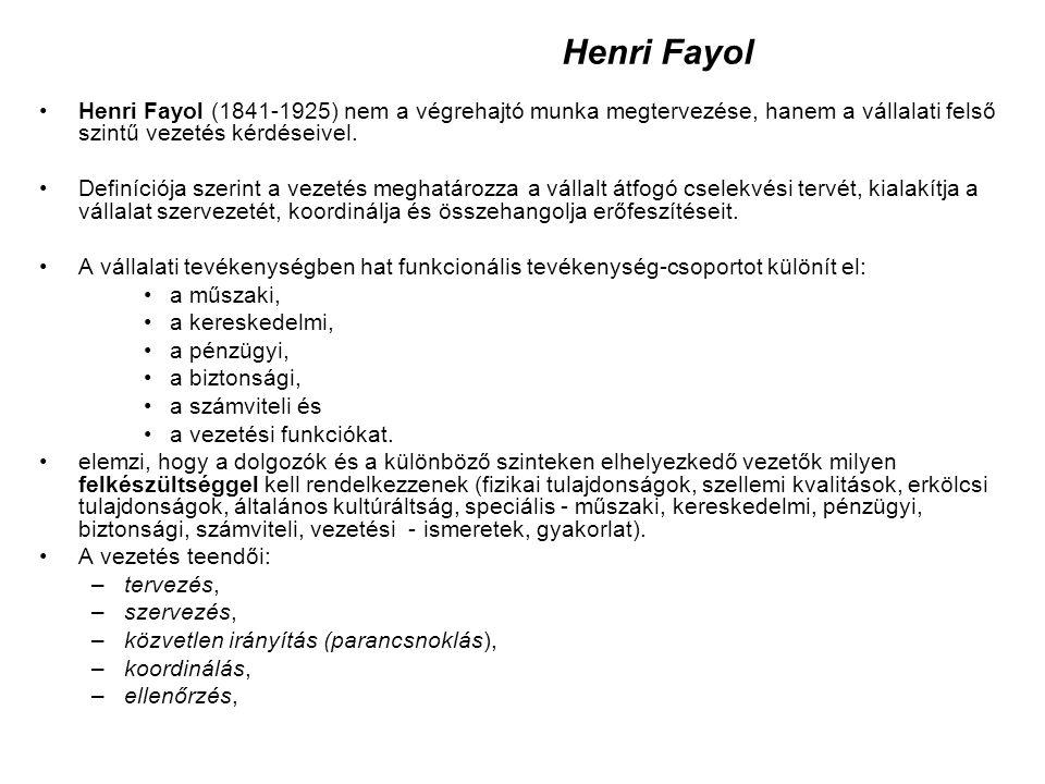 Henri Fayol Henri Fayol (1841-1925) nem a végrehajtó munka megtervezése, hanem a vállalati felső szintű vezetés kérdéseivel.