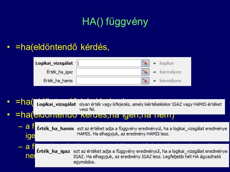 HA() függvény =ha(eldöntendő kérdés, =ha(eldöntendő kérdés,ha igen,