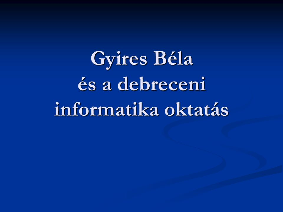 Gyires Béla és a debreceni informatika oktatás