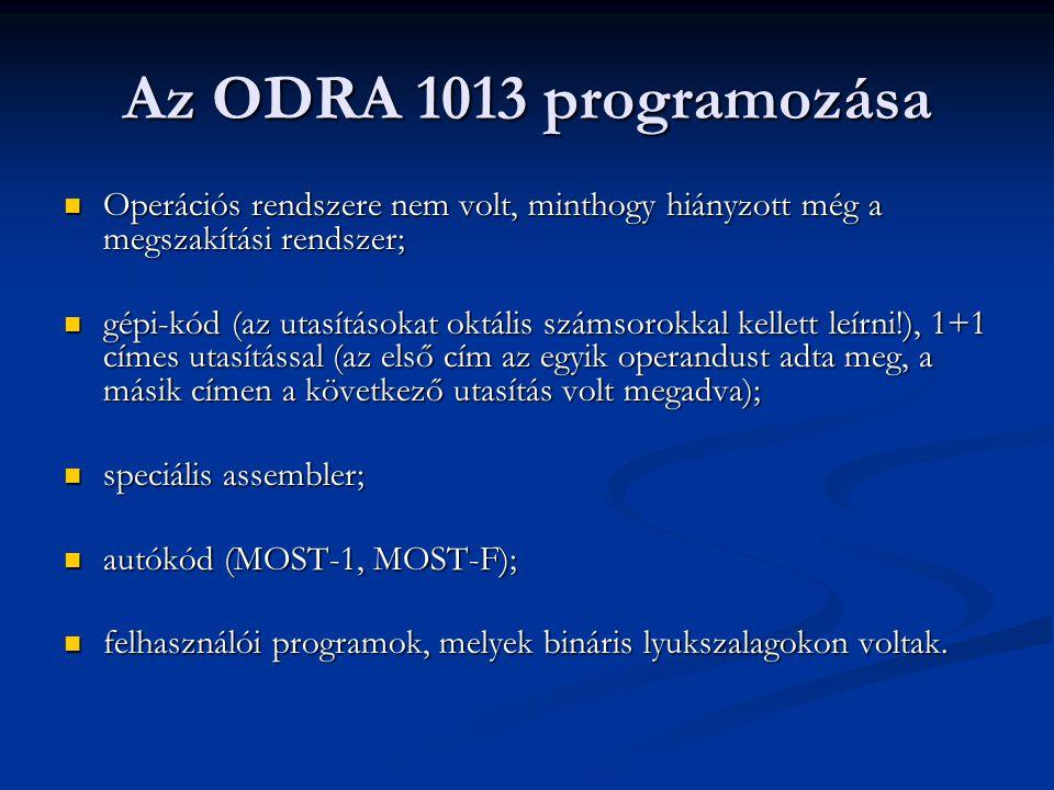 Az ODRA 1013 programozása Operációs rendszere nem volt, minthogy hiányzott még a megszakítási rendszer;