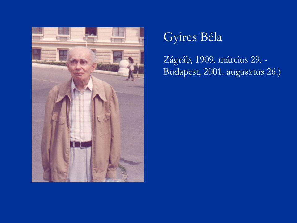 Gyires Béla Zágráb, 1909. március 29. -Budapest, 2001. augusztus 26.)