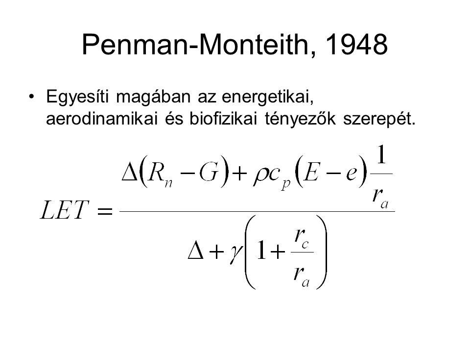 Penman-Monteith, 1948 Egyesíti magában az energetikai, aerodinamikai és biofizikai tényezők szerepét.