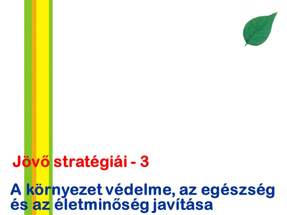 Jövő stratégiái - 3 A környezet védelme, az egészség és az életminőség javítása