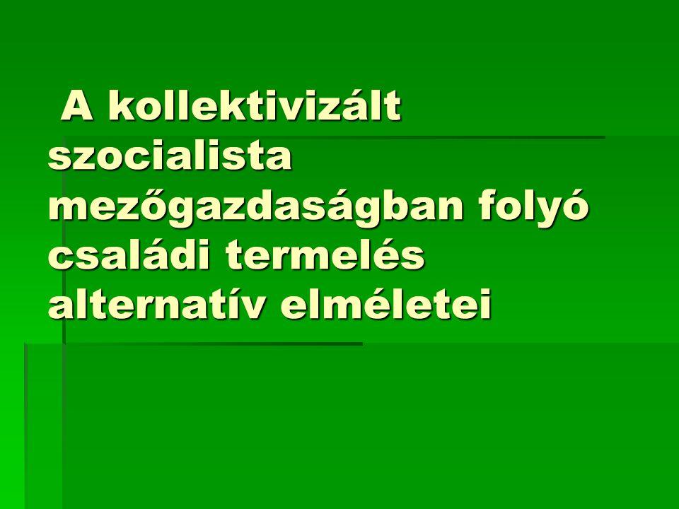 A kollektivizált szocialista mezőgazdaságban folyó családi termelés alternatív elméletei