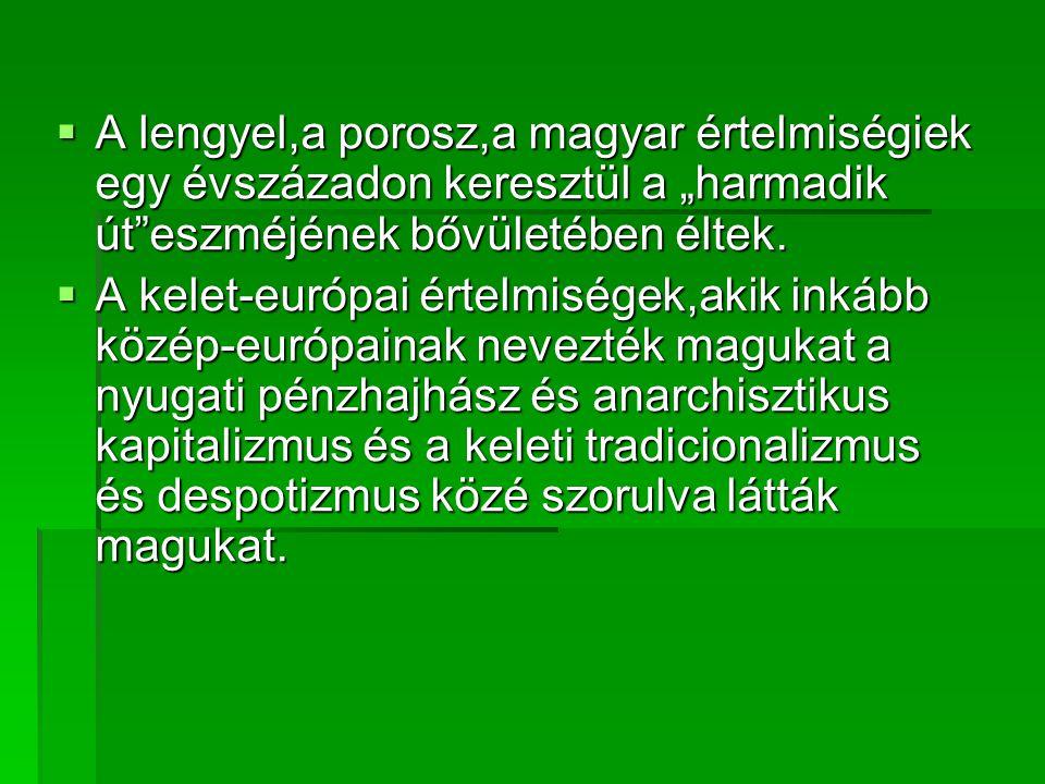 """A lengyel,a porosz,a magyar értelmiségiek egy évszázadon keresztül a """"harmadik út eszméjének bővületében éltek."""