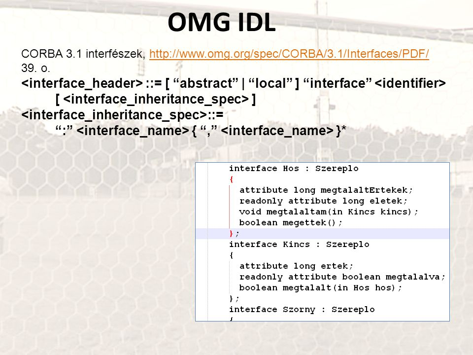 OMG IDL CORBA 3.1 interfészek, http://www.omg.org/spec/CORBA/3.1/Interfaces/PDF/ 39. o.