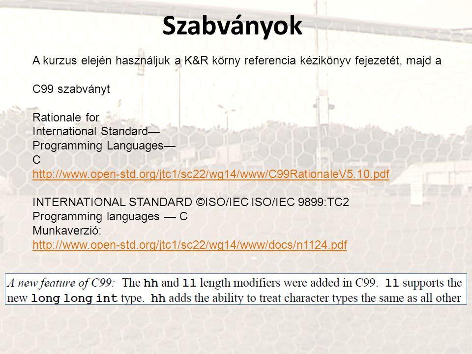 Szabványok A kurzus elején használjuk a K&R körny referencia kézikönyv fejezetét, majd a. C99 szabványt.