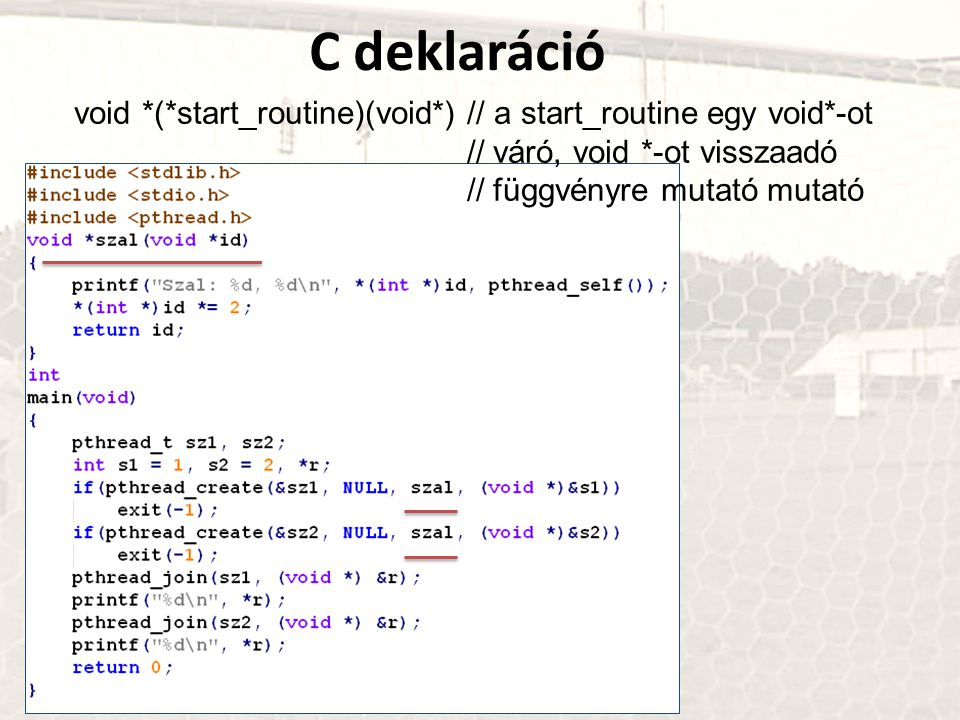 C deklaráció void *(*start_routine)(void*) // a start_routine egy void*-ot // váró, void *-ot visszaadó // függvényre mutató mutató.