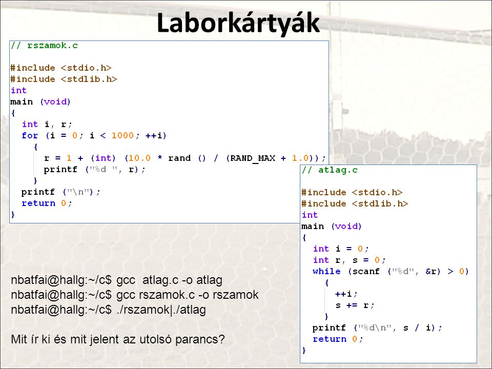 Laborkártyák nbatfai@hallg:~/c$ gcc atlag.c -o atlag