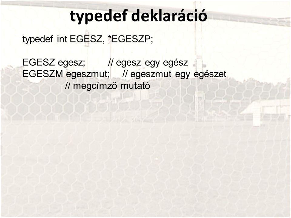typedef deklaráció typedef int EGESZ, *EGESZP;