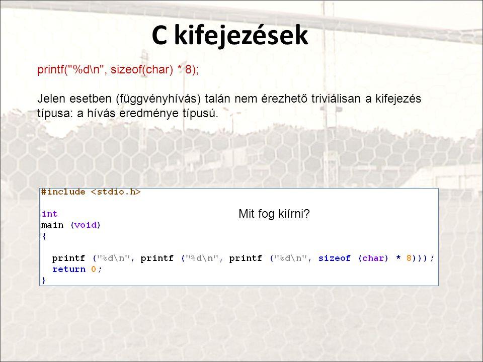 C kifejezések printf( %d\n , sizeof(char) * 8);