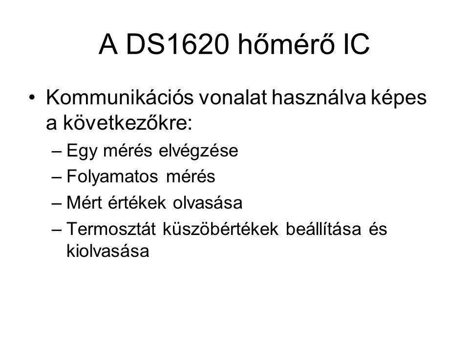 A DS1620 hőmérő IC Kommunikációs vonalat használva képes a következőkre: Egy mérés elvégzése. Folyamatos mérés.