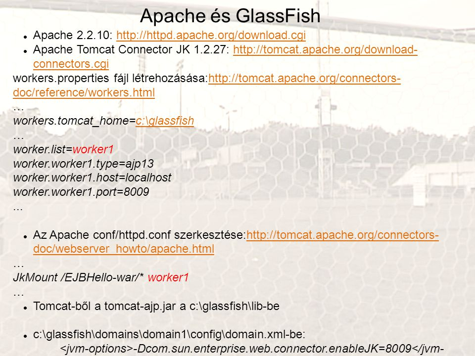Apache és GlassFish Apache 2.2.10: http://httpd.apache.org/download.cgi.