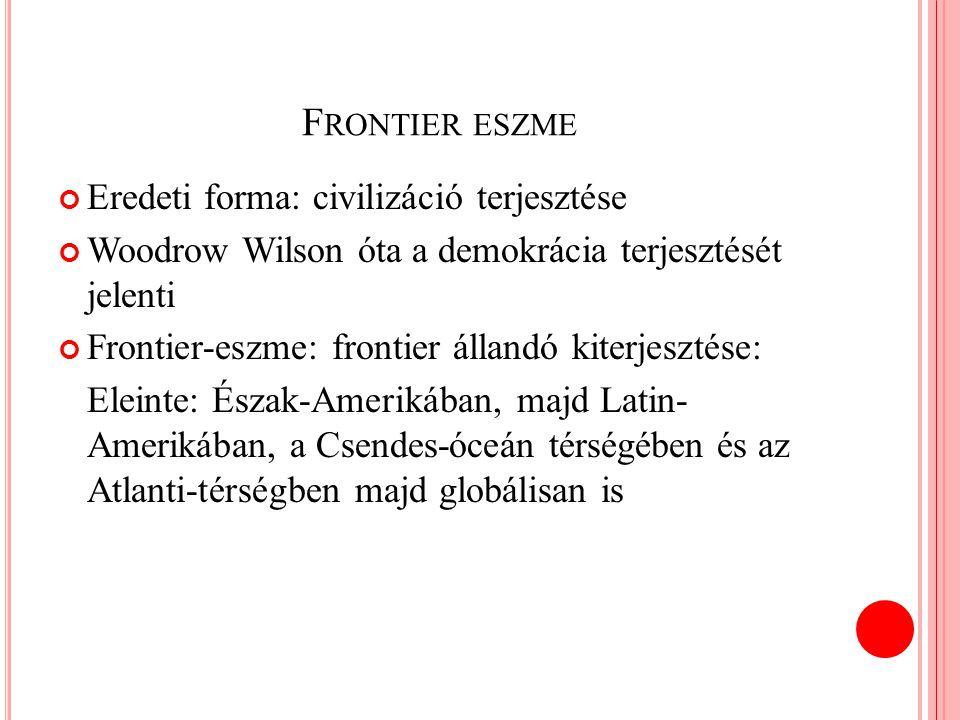 Frontier eszme Eredeti forma: civilizáció terjesztése