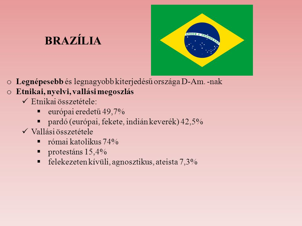 BRAZÍLIA Legnépesebb és legnagyobb kiterjedésű országa D-Am. -nak