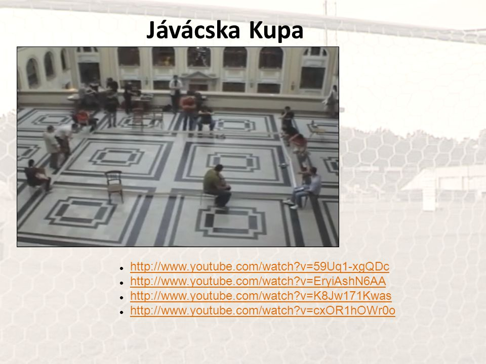 Jávácska Kupa http://www.youtube.com/watch v=59Uq1-xgQDc