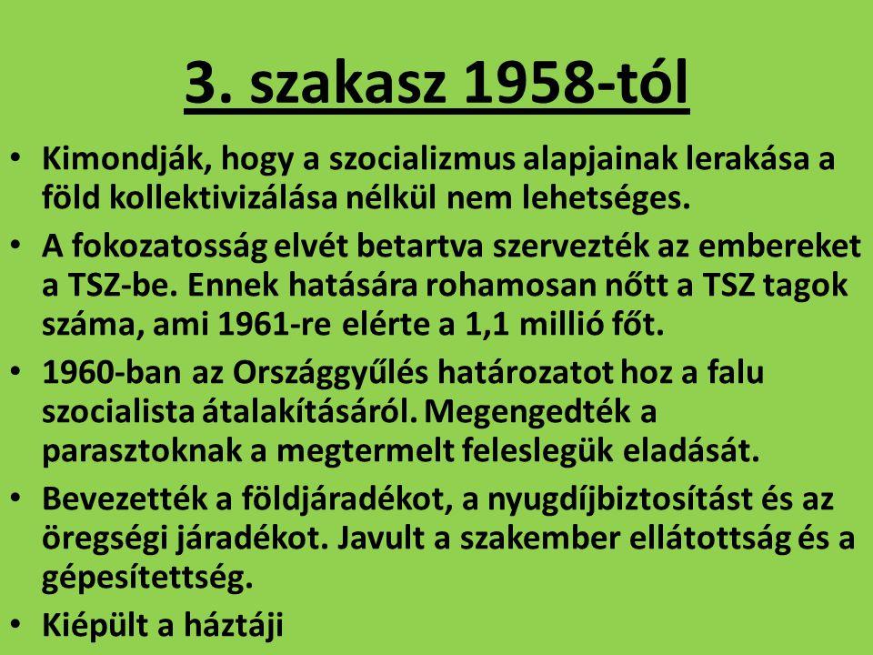 3. szakasz 1958-tól Kimondják, hogy a szocializmus alapjainak lerakása a föld kollektivizálása nélkül nem lehetséges.