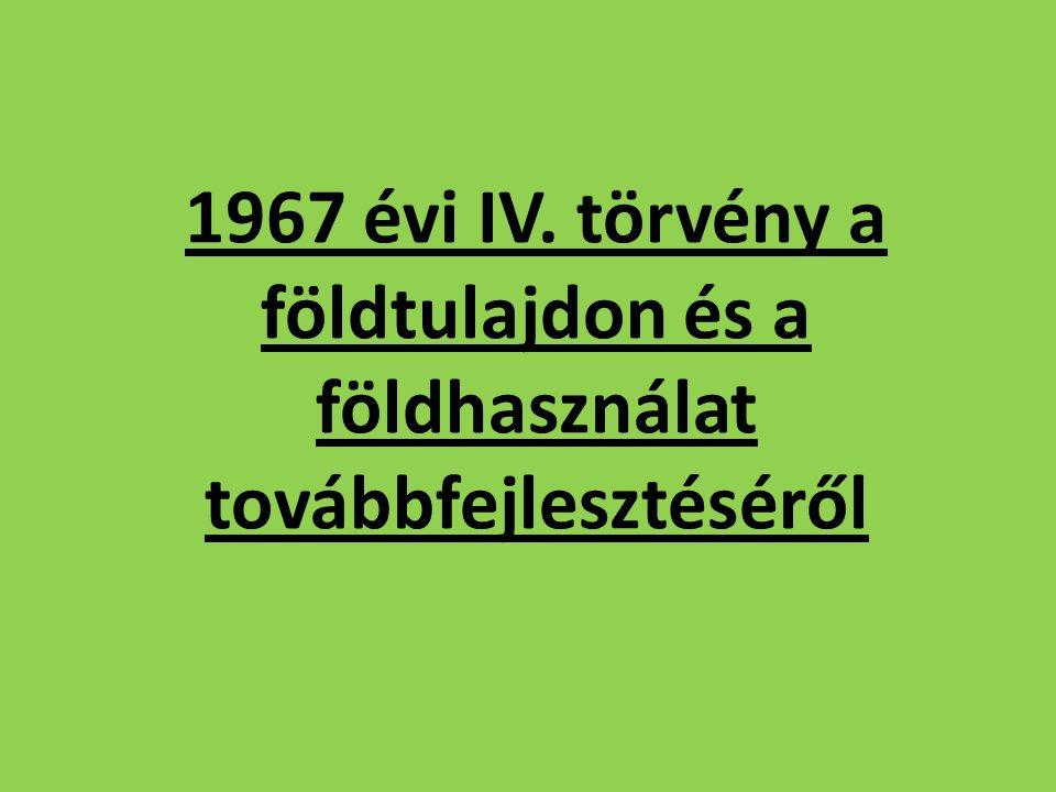 1967 évi IV. törvény a földtulajdon és a földhasználat továbbfejlesztéséről