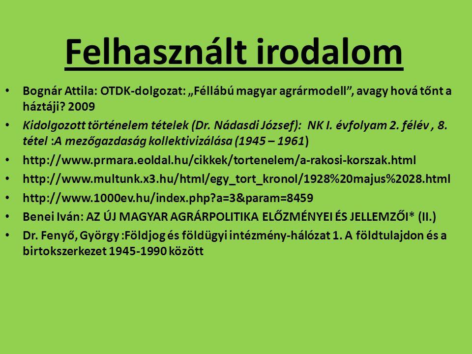"""Felhasznált irodalom Bognár Attila: OTDK-dolgozat: """"Féllábú magyar agrármodell , avagy hová tőnt a háztáji 2009."""
