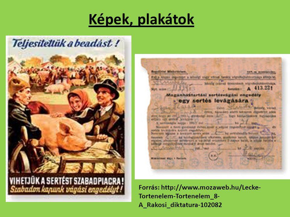 Képek, plakátok Forrás: http://www.mozaweb.hu/Lecke-Tortenelem-Tortenelem_8-A_Rakosi_diktatura-102082.