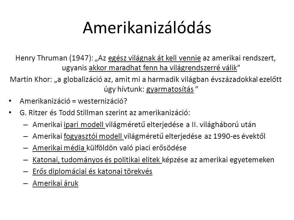 """Amerikanizálódás Henry Thruman (1947): """"Az egész világnak át kell vennie az amerikai rendszert, ugyanis akkor maradhat fenn ha világrendszerré válik"""
