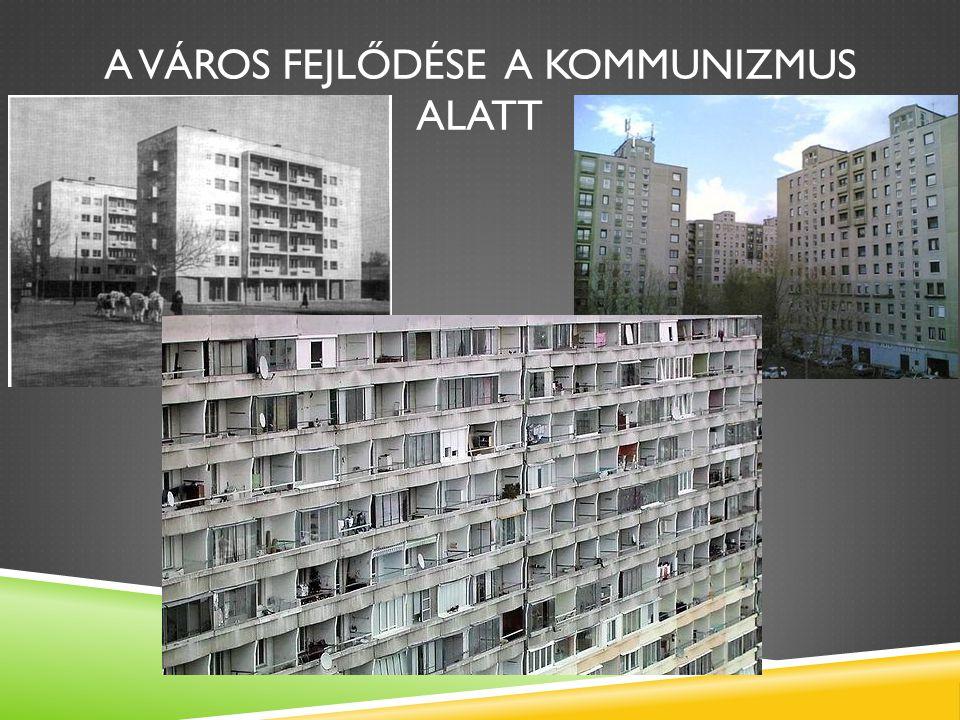 A város fejlődése a kommunizmus alatt