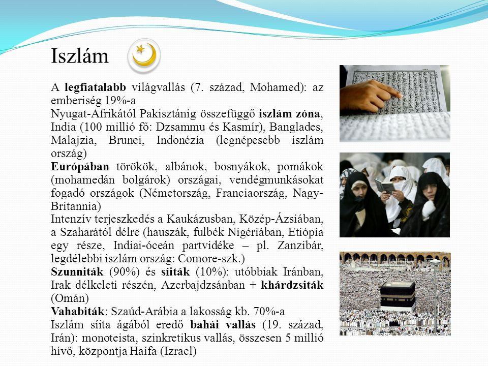 Iszlám A legfiatalabb világvallás (7. század, Mohamed): az emberiség 19%-a.