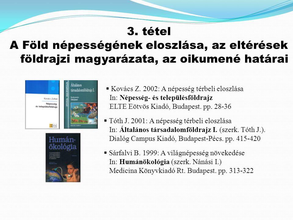 3. tétel A Föld népességének eloszlása, az eltérések földrajzi magyarázata, az oikumené határai. Kovács Z. 2002: A népesség térbeli eloszlása.