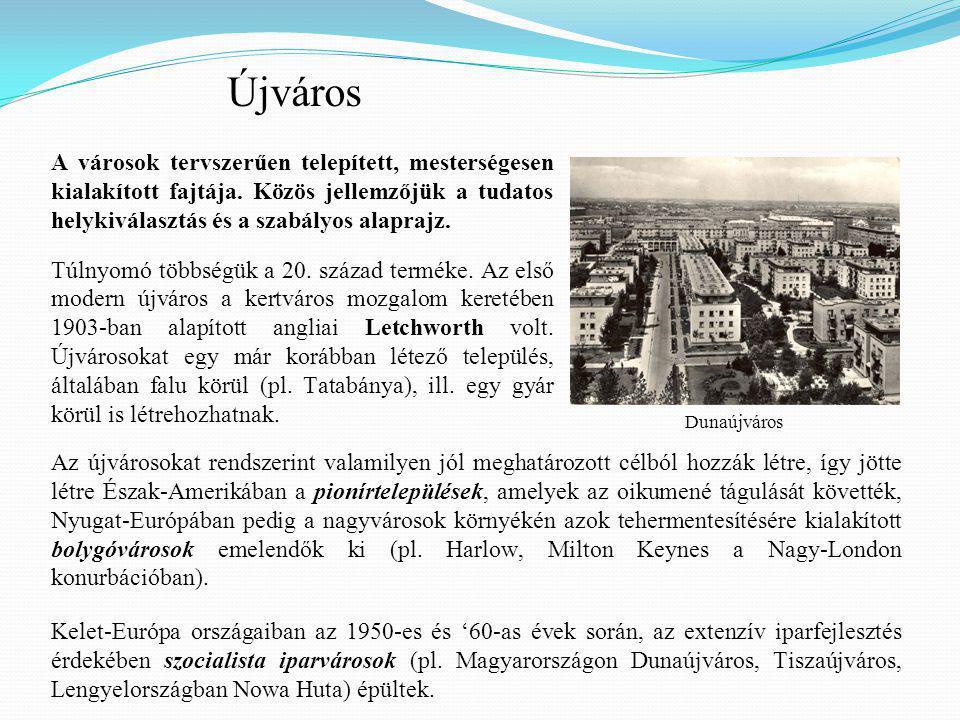 Újváros A városok tervszerűen telepített, mesterségesen kialakított fajtája. Közös jellemzőjük a tudatos helykiválasztás és a szabályos alaprajz.