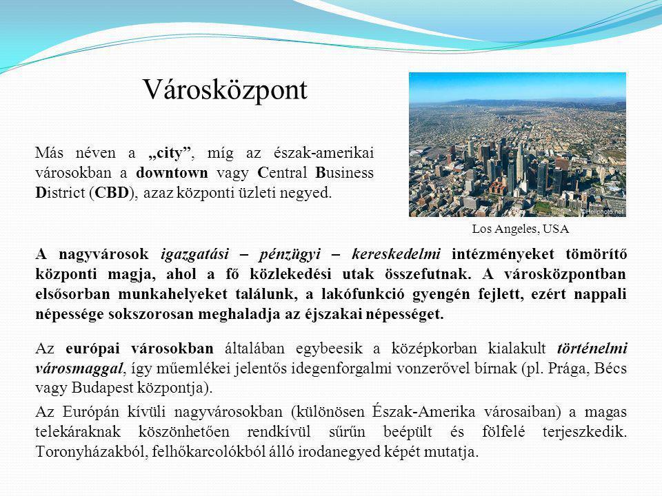 """Városközpont Más néven a """"city , míg az észak-amerikai városokban a downtown vagy Central Business District (CBD), azaz központi üzleti negyed."""
