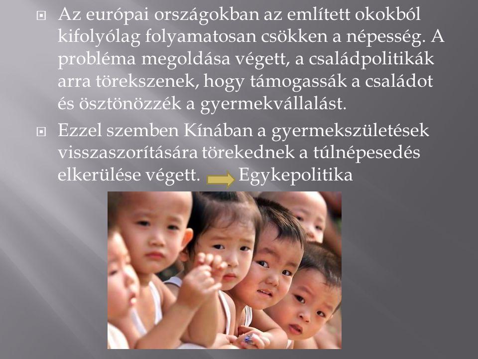 Az európai országokban az említett okokból kifolyólag folyamatosan csökken a népesség. A probléma megoldása végett, a családpolitikák arra törekszenek, hogy támogassák a családot és ösztönözzék a gyermekvállalást.