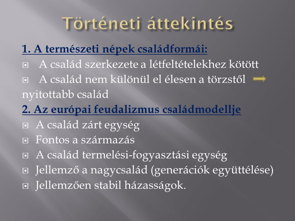 Történeti áttekintés 1. A természeti népek családformái: