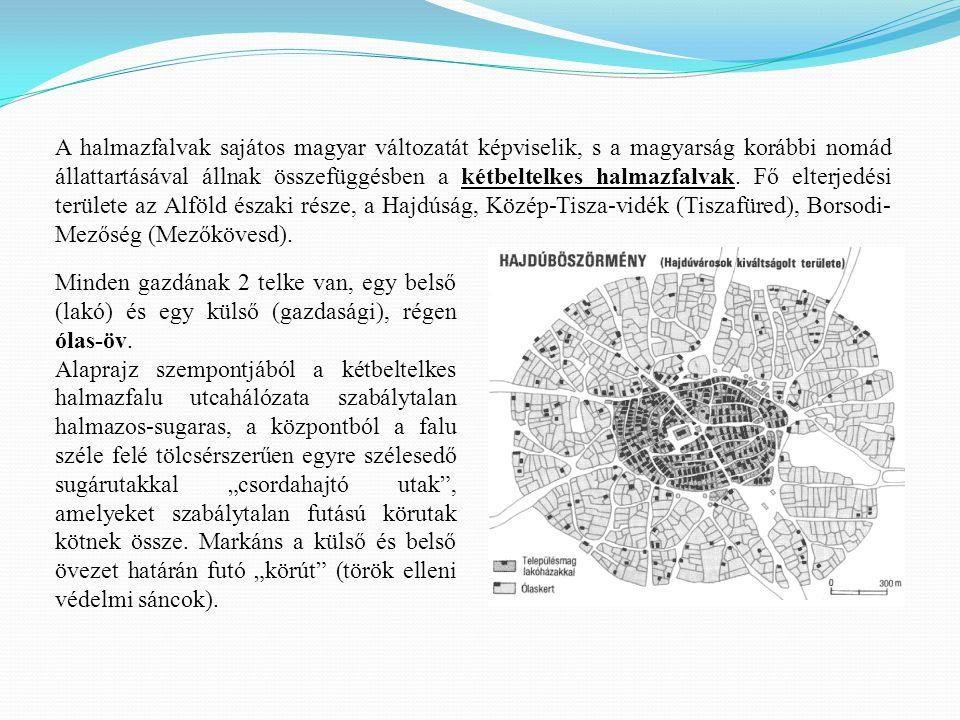 A halmazfalvak sajátos magyar változatát képviselik, s a magyarság korábbi nomád állattartásával állnak összefüggésben a kétbeltelkes halmazfalvak. Fő elterjedési területe az Alföld északi része, a Hajdúság, Közép-Tisza-vidék (Tiszafüred), Borsodi- Mezőség (Mezőkövesd).