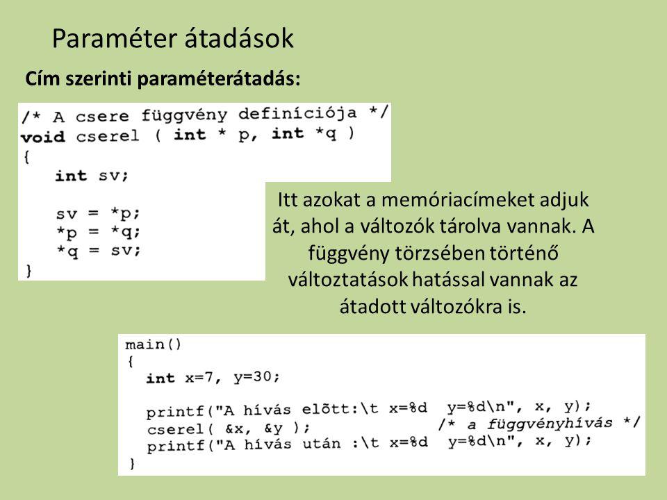 Paraméter átadások Cím szerinti paraméterátadás: