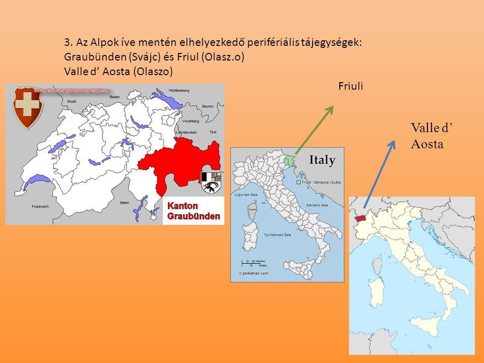 3. Az Alpok íve mentén elhelyezkedő perifériális tájegységek: Graubünden (Svájc) és Friul (Olasz.o)