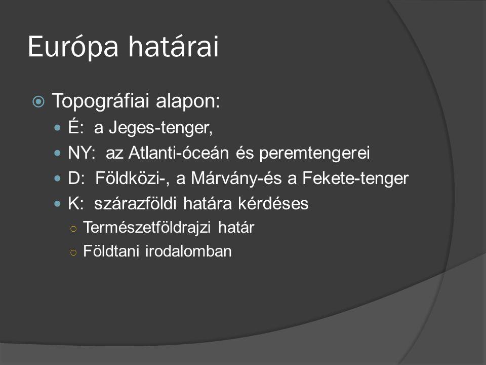 Európa határai Topográfiai alapon: É: a Jeges-tenger,