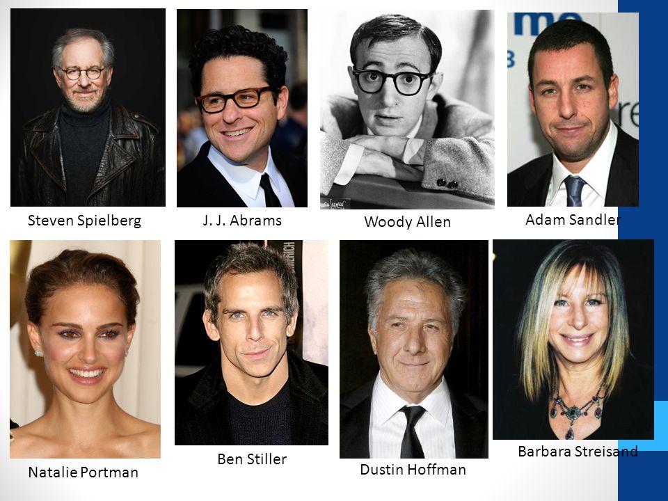 Steven Spielberg J. J. Abrams. Woody Allen. Adam Sandler. Barbara Streisand. Ben Stiller. Natalie Portman.