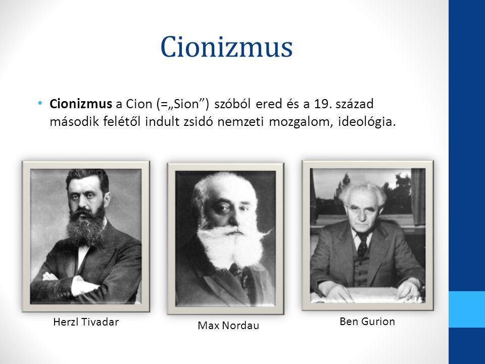 """Cionizmus Cionizmus a Cion (=""""Sion ) szóból ered és a 19. század második felétől indult zsidó nemzeti mozgalom, ideológia."""