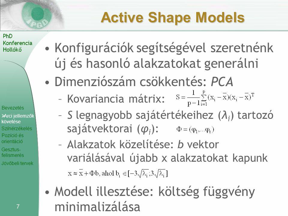 Active Shape Models Konfigurációk segítségével szeretnénk új és hasonló alakzatokat generálni. Dimenziószám csökkentés: PCA.