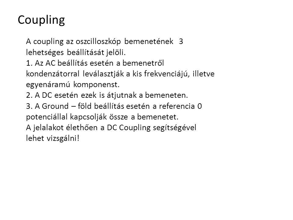 Coupling A coupling az oszcilloszkóp bemenetének 3 lehetséges beállítását jelöli.