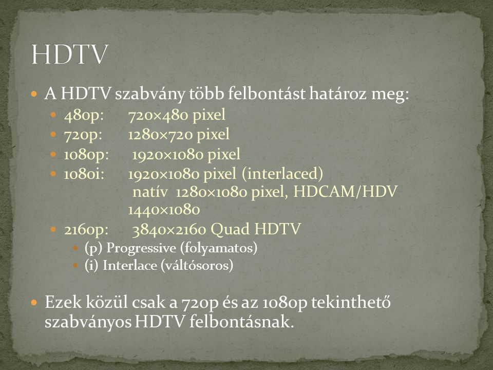 HDTV A HDTV szabvány több felbontást határoz meg: