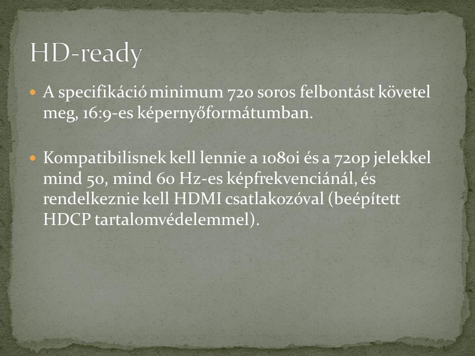 HD-ready A specifikáció minimum 720 soros felbontást követel meg, 16:9-es képernyőformátumban.